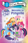 My Little Pony: Welcome to Ponyville (I Can Read Level 1) Cover Image