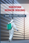 Pakistan Honor Killing: Story Of A Global Disease: How To Stop Honor Killings In Pakistan Cover Image