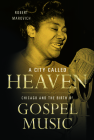 A City Called Heaven: Chicago and the Birth of Gospel Music (Music in American Life) Cover Image