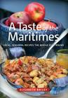 A Taste of the Maritimes: Local, Seasonal Recipes the Whole Year Round Cover Image