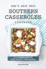 Don't Skip This Southern Casseroles Cookbook: 50 Casserole Recipes That You Will Find Helpful Cover Image