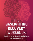 The Gaslighting Recovery Workbook: Healing from Emotional Abuse Cover Image