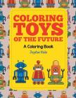 Coloring Toys of the Future (A Coloring Book) Cover Image