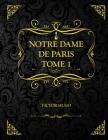 Notre-Dame de Paris Tome 1: Victor Hugo Cover Image