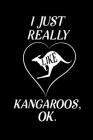 I just Really Like Kangaroos, OK: Blank Lined Journal Notebook, 6