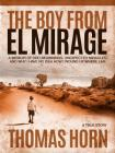 The Boy from El Mirage: A Memoir of Humble Beginnings, Unexpected Miracles, and Why I Have No Idea How I Wound Up Where I Am Cover Image