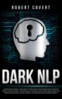 Dark NLP: How Reading Body Language to Influence Human Behavior Through Secret Mind Control Techniques of Manipulation and Persu Cover Image
