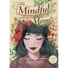 Mindful Mom: How to Create the Best Time of Your Life Cover Image