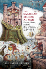 The Sasanian Empire at War: Persia, Rome, and the Rise of Islam, 224–651 Cover Image