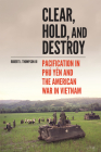 Clear, Hold, and Destroy: Pacification in Phú Yên and the American War in Vietnam Cover Image