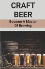 Craft Beer: Become A Master Of Brewing: Story Of Brewmasters Cover Image