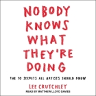 Nobody Knows What They're Doing Lib/E: The 10 Secrets All Artists Should Know Cover Image