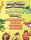 keep calm and watch detective Tomas how he will behave with plant and animals: A Gorgeous Coloring and Guessing Game Book for Tomas /gift for Tomas, t Cover Image