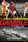 The Great American Gamble: How the 1979 Daytona 500 Gave Birth to a NASCAR Nation Cover Image
