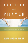 The Life of Prayer: Mind, Body, and Soul Cover Image