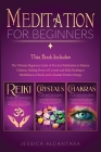 Meditation for Beginners: The Ultimate Beginners Guide to Balance Chakras for Beginners, Crystals for Beginners and Reiki for Beginners to Mindf Cover Image