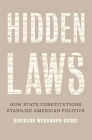 Hidden Laws: How State Constitutions Stabilize American Politics Cover Image