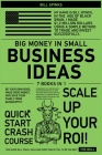 Big Money in Small Business Ideas [7 in 1]: Be Your Own Boss, Make Good Money, and Save Your Family from Bankruptcy Cover Image