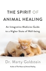 The Spirit of Animal Healing: An Integrative Medicine Guide to a Higher State of Well-being Cover Image