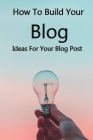 How To Build Your Blog: Ideas For Your Blog Post: How To Write A Blog Post On Wordpress Cover Image