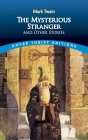 The Mysterious Stranger and Other Stories (Dover Thrift Editions) Cover Image