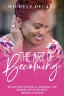 The Art of Becoming: A 30-Day Devotional & Journal for Women of Faith Who Desire to Grow Cover Image