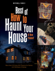 Best of How to Haunt Your House: More Than 25 Scary DIY Projects for Parties and Halloween Displays Cover Image