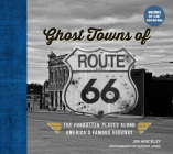 Ghost Towns of Route 66: The Forgotten Places Along America's Famous Highway - Includes 24in x 36in Fold-out Map Cover Image