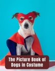 The Picture Book of Dogs in Costume: Dementia Activities for Seniors & Adults - A Large Print Book with Brief Descriptions for Dementia Patients - Bir Cover Image