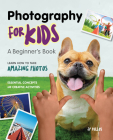 Photography for Kids: A Beginner's Book Cover Image