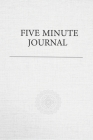 Five Minute Journal: For practicing Gratitude, Mindfulness and Accomplishing Goals Cover Image