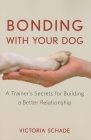 Bonding with Your Dog: A Trainer's Secrets for Building a Better Relationship Cover Image