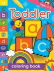 Toddler Coloring Book Ages 1-3: Fun, first alphabet abc preschool activity workbook, kindergarten, early learning, letter tracing Cover Image