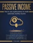 Passive Income: How to Use Cryptocurrency to Create Automatic Monthly Income Cover Image