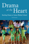 Drama at the Heart: Teaching Drama in Steiner-Waldorf Schools Cover Image