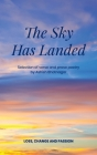 The Sky Has Landed: Selection of verse and prose poetry of loss, change and passion, an Indian Canadian poet. Cover Image