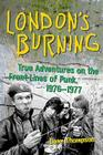 London's Burning: True Adventures on the Front Lines of Punk, 1976–1977 Cover Image