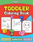 Toddler Coloring Book: Letters Numbers Shapes: Preschooler Activity Book for Kids Age 1-3 for Boys andGirls - Fun Early Learning of the Alpha Cover Image