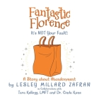 Fantastic Florence It's Not Your Fault!: a Story About Abandonment Cover Image