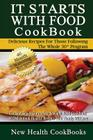 It Starts with Food Cookbook: The Low Sugar Gluten-Free & Whole Food Cookbook - 40 Delicious & Healthy Recipes Your Family Will Love Cover Image