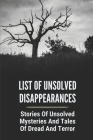 List Of Unsolved Disappearances: Stories Of Unsolved Mysteries And Tales Of Dread And Terror: List Of Unsolved Deaths Cover Image
