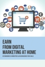 Earn From Digital Marketing At Home: Ecommerce Websites & Businesses For Sale: Buying A Business No Experience Cover Image