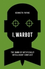 I, Warbot: The Dawn of Artificially Intelligent Conflict Cover Image