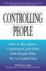 Controlling People: How to Recognize, Understand, and Deal With People Who Try to Control You Cover Image
