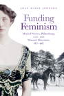 Funding Feminism: Monied Women, Philanthropy, and the Women's Movement, 1870-1967 Cover Image