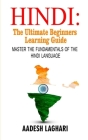 Hindi: The Ultimate Beginners Learning Guide: Master The Fundamentals Of The Hindi Language (Learn Hindi, Hindi Language, Hin Cover Image