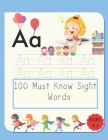 100 Must Know Sight Words: For Kindergarten and Preschool Kids Learning to Write and Read - Tracing Book For Kids - Ages 3-5 - Letter Tracing Boo Cover Image