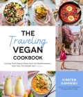 The Traveling Vegan Cookbook: Exciting Plant-Based Meals from the Mediterranean, East Asia, the Middle East and More Cover Image