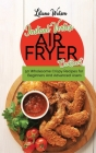 Instant Vortex Air Fryer Cookbook: 50 Wholesome Crispy Recipes for Beginners And Advanced Users Cover Image