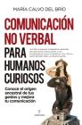 Comunicacion No Verbal Para Humanos Curiosos Cover Image